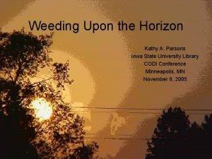 Weeding Upon the Horizon Kathy A Parsons Iowa