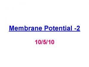 Membrane Potential 2 10510 Cells have a membrane