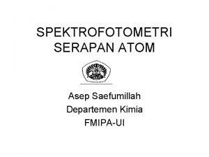 SPEKTROFOTOMETRI SERAPAN ATOM Asep Saefumillah Departemen Kimia FMIPAUI