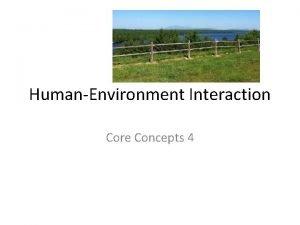 HumanEnvironment Interaction Core Concepts 4 Core Concepts 4