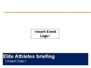 Insert Event Logo Elite Athletes briefing Insert Date