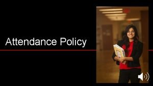 Attendance Policy Attendance Policy The IEP requires approximately