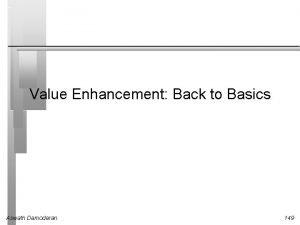 Value Enhancement Back to Basics Aswath Damodaran 149