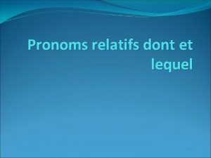 Pronoms relatifs dont et lequel DONT remplace un