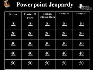 Powerpoint Jeopardy Nixon Carter Ford Reagan Clinton Bush