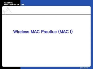HANBACK ELECTRONICS CO LTD Wireless MAC Practice MAC