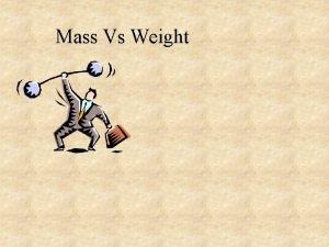 Mass Vs Weight Mass Amount of stuff you