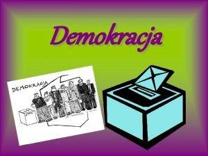 Demokracja Demokracja z greki od sw demos lud