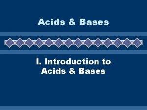 Acids Bases I Introduction to Acids Bases A
