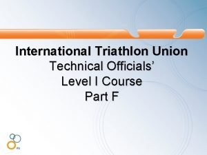 International Triathlon Union Technical Officials Level I Course