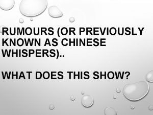 RUMOURS OR PREVIOUSLY KNOWN AS CHINESE WHISPERS WHAT