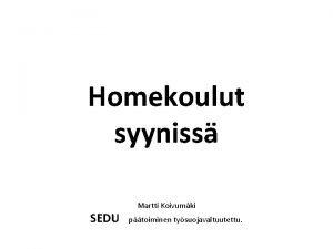 Homekoulut syyniss SEDU Martti Koivumki ptoiminen tysuojavaltuutettu Aiheenamme