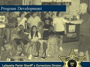 Program Development Lafayette Parish Sheriffs Corrections Division Program