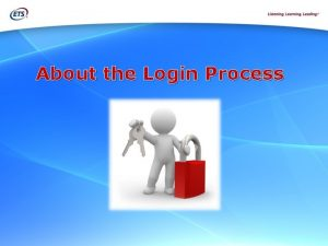 About the Login Process How to Access the