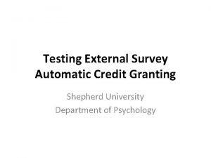 Testing External Survey Automatic Credit Granting Shepherd University