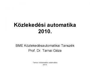 Kzlekedsi automatika 2010 BME Kzlekedsautomatikai Tanszk Prof Dr