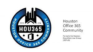 Houston Office 365 Community Formally the Houston Share