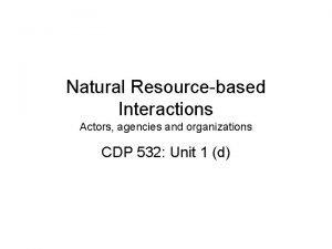 Natural Resourcebased Interactions Actors agencies and organizations CDP