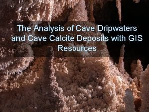 The Analysis of Cave Dripwaters and Cave Calcite