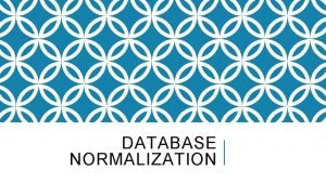 DATABASE NORMALIZATION DATABASE NORMALIZATION Database Normalization is a