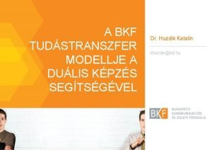 A BKF TUDSTRANSZFER MODELLJE A DULIS KPZS SEGTSGVEL