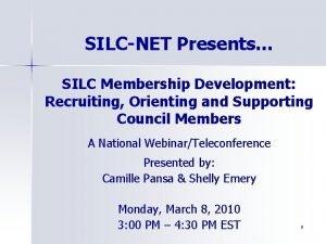 SILCNET Presents SILC Membership Development Recruiting Orienting and