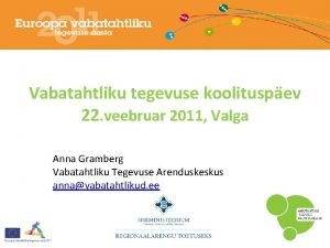 Vabatahtliku tegevuse koolituspev 22 veebruar 2011 Valga Anna