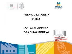 PREPARATORIA ABIERTA PUEBLA PLATICA INFORMATIVA PLAN POR ASIGNATURAS