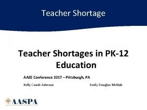 Teacher Shortages in PK12 Education AAEE Conference 2017