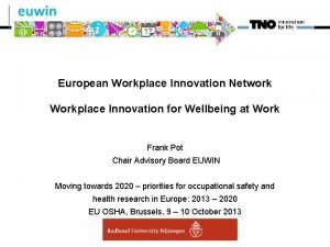 European Workplace Innovation Network Workplace Innovation for Wellbeing