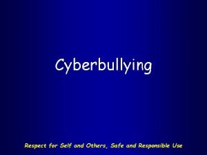 Cyberbullying Respect for Self and Others Safe and