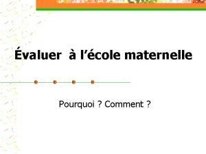 valuer lcole maternelle Pourquoi Comment Pourquoi valuer Pour