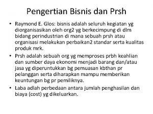 Pengertian Bisnis dan Prsh Raymond E Glos bisnis