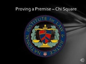 Proving a Premise Chi Square Proving a Premise