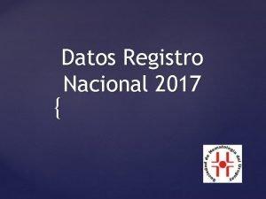 Datos Registro Nacional 2017 Datos ao 2017 Registro