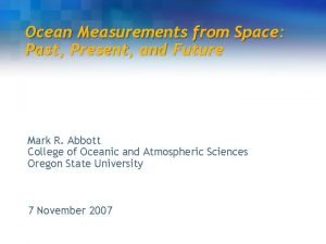 Ocean Measurements from Space Past Present and Future