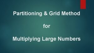 Partitioning Grid Method for Multiplying Large Numbers Partitioning