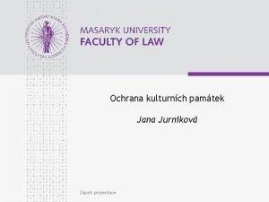 Ochrana kulturnch pamtek Jana Jurnkov Zpat prezentace www