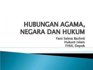 HUBUNGAN AGAMA NEGARA DAN HUKUM Yeni Salma Barlinti