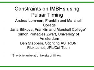 Constraints on IMBHs using Pulsar Timing Andrea Lommen