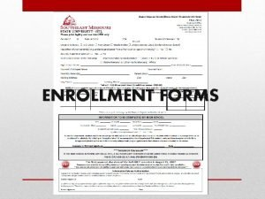 ENROLLMENT FORMS MUST BE CLEAR AND COMPLETE MUST