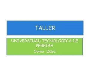 TALLER UNIVERSIDAD TECNOLOGICA DE PEREIRA Sonia Daza Identifique