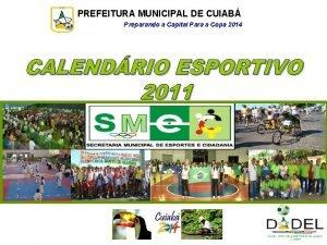 PREFEITURA MUNICIPAL DE CUIAB Preparando a Capital Para