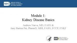 Module 1 Kidney Disease Basics Andrew Narva MD