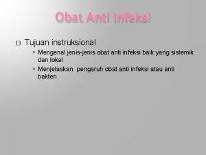 Obat Anti Infeksi Tujuan instruksional Mengenal jenisjenis obat