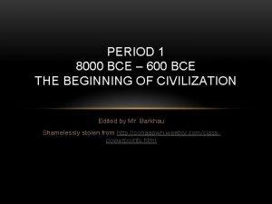 PERIOD 1 8000 BCE 600 BCE THE BEGINNING