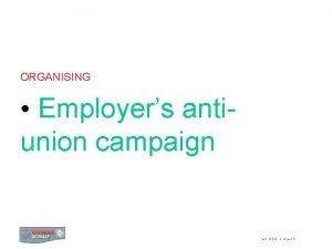 ORGANISING Employers antiunion campaign 0 EMPLOYERS ANTIUNION CAMPAIGN
