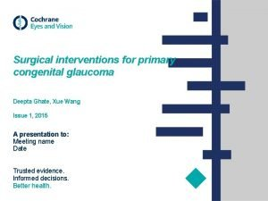 Surgical interventions for primary congenital glaucoma Deepta Ghate