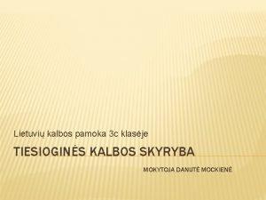 Lietuvi kalbos pamoka 3 c klasje TIESIOGINS KALBOS