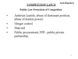 COMPETITION LAW II Lucie Bnyaiov Public Law Protection